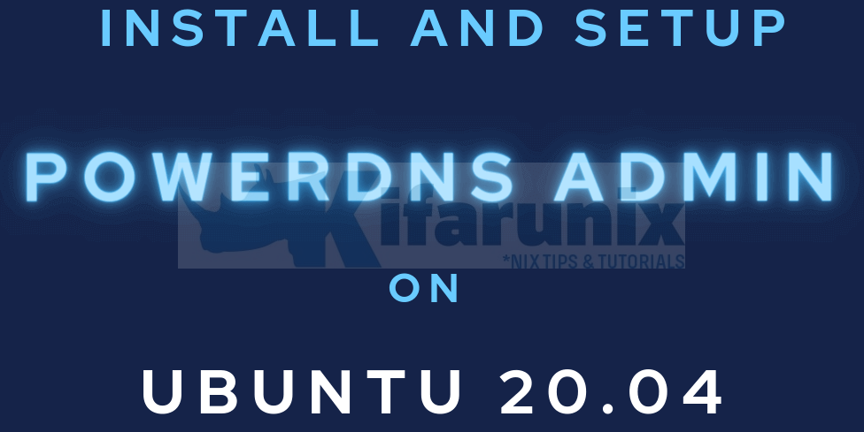 Easily Install and Setup PowerDNS Admin on Ubuntu 20.04