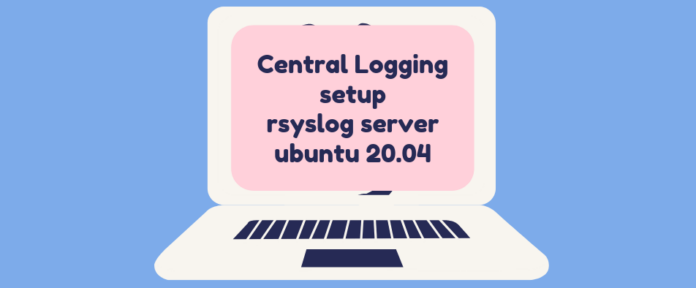 Setup Rsyslog Server on Ubuntu 20.04